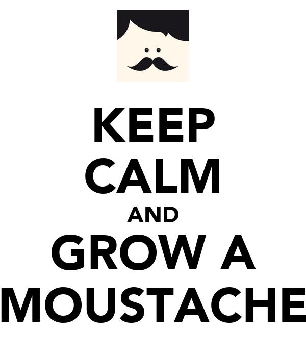 KEEP CALM AND GROW A MOUSTACHE
