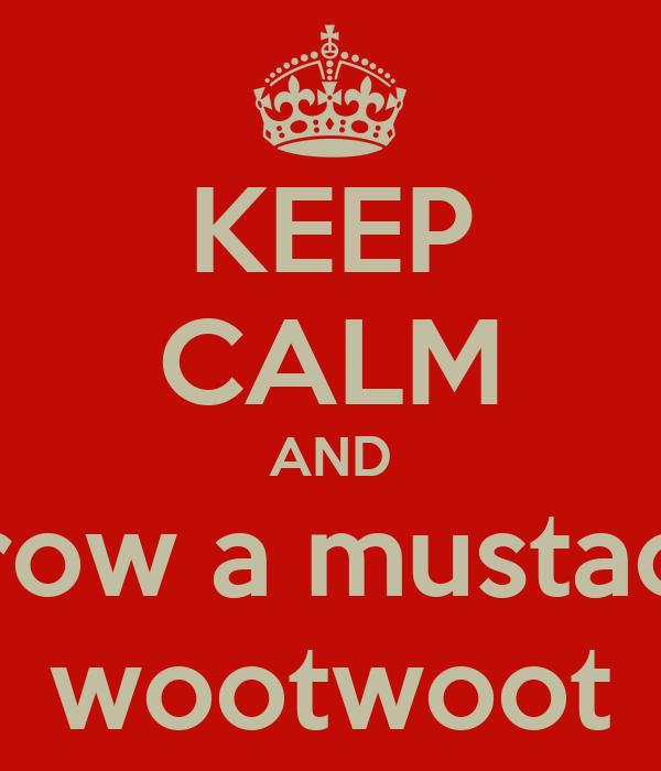 KEEP CALM AND grow a mustach wootwoot