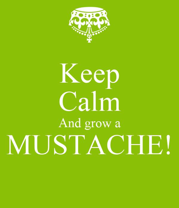 Keep Calm And grow a MUSTACHE!