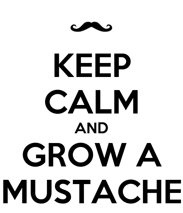 KEEP CALM AND GROW A MUSTACHE