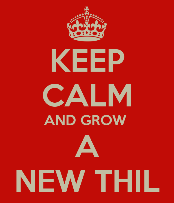 KEEP CALM AND GROW  A NEW THIL