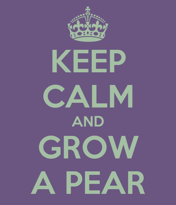 KEEP CALM AND GROW A PEAR