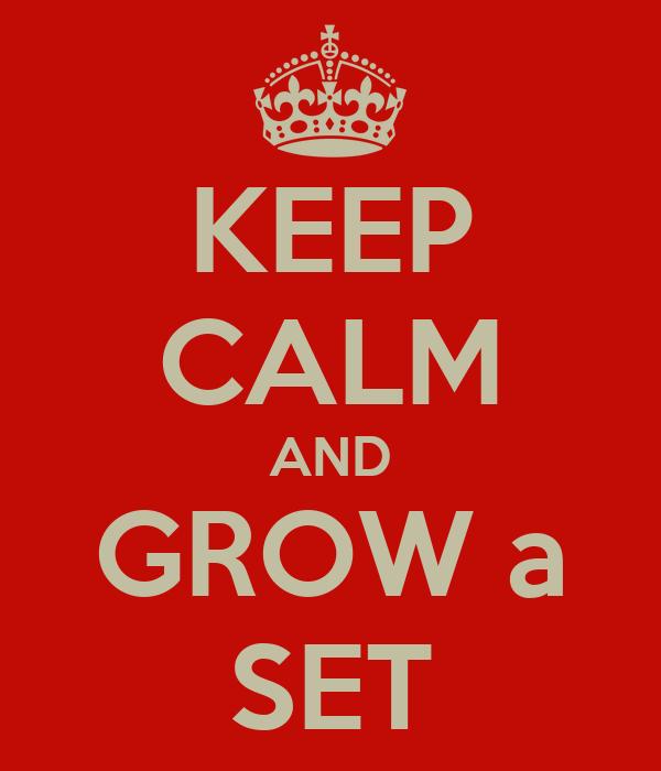 KEEP CALM AND GROW a SET