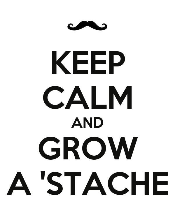 KEEP CALM AND GROW A 'STACHE