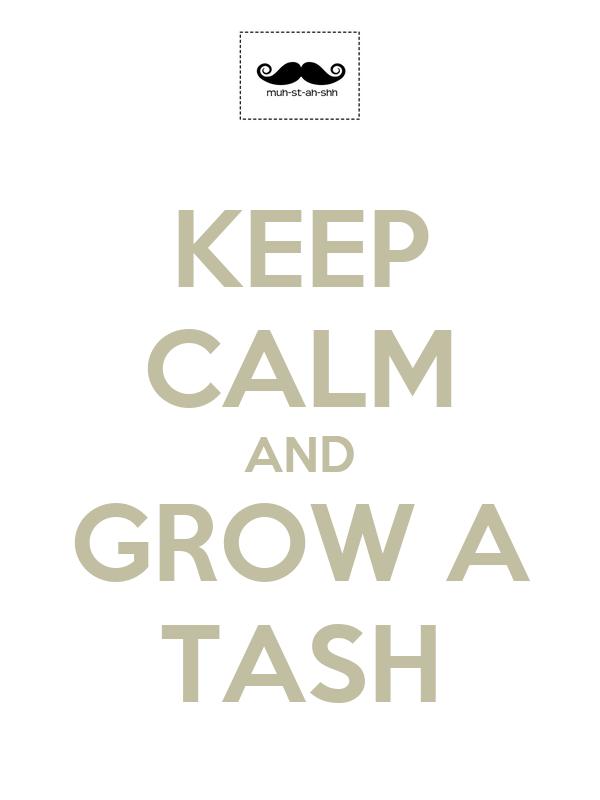 KEEP CALM AND GROW A TASH