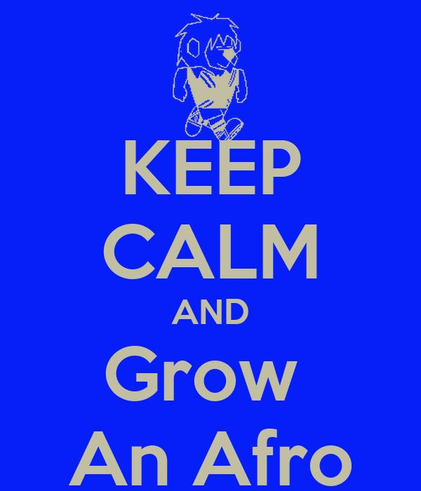 KEEP CALM AND Grow  An Afro