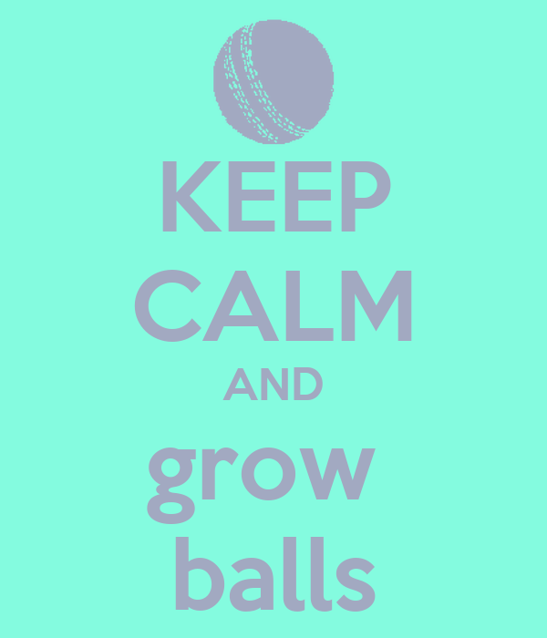 KEEP CALM AND grow  balls