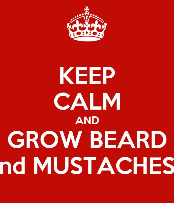 KEEP CALM AND GROW BEARD nd MUSTACHES