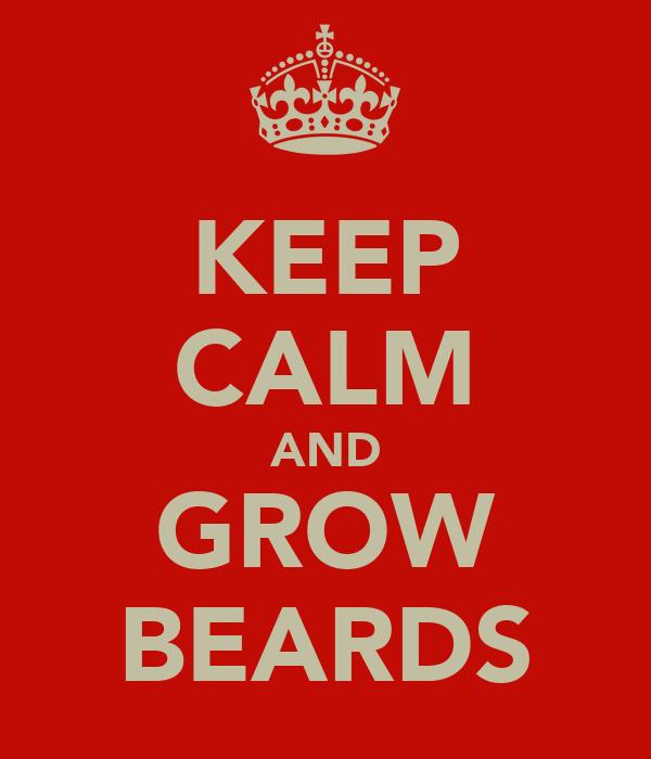 KEEP CALM AND GROW BEARDS
