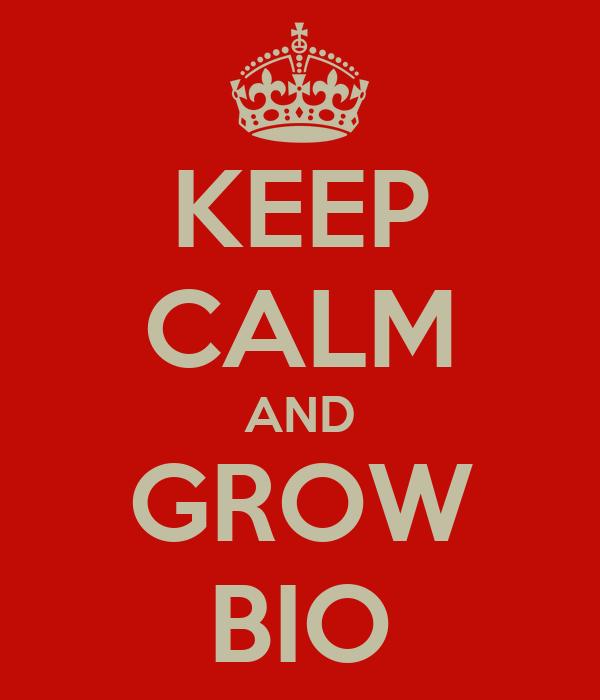 KEEP CALM AND GROW BIO