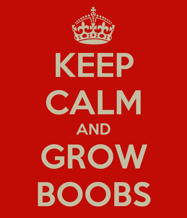 KEEP CALM AND GROW BOOBS