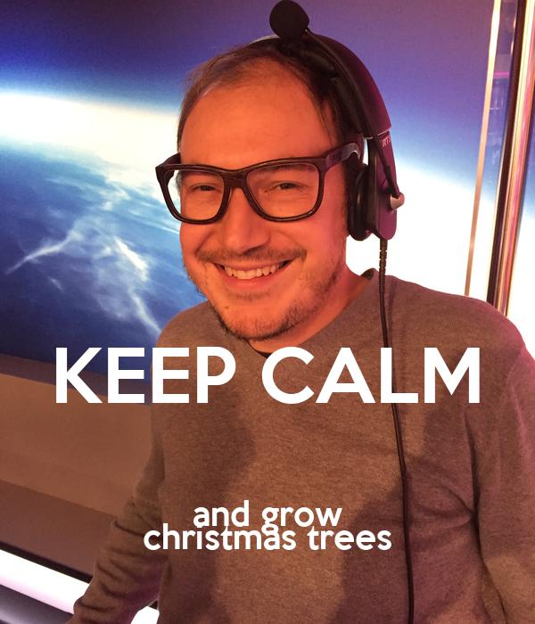 KEEP CALM and grow christmas trees