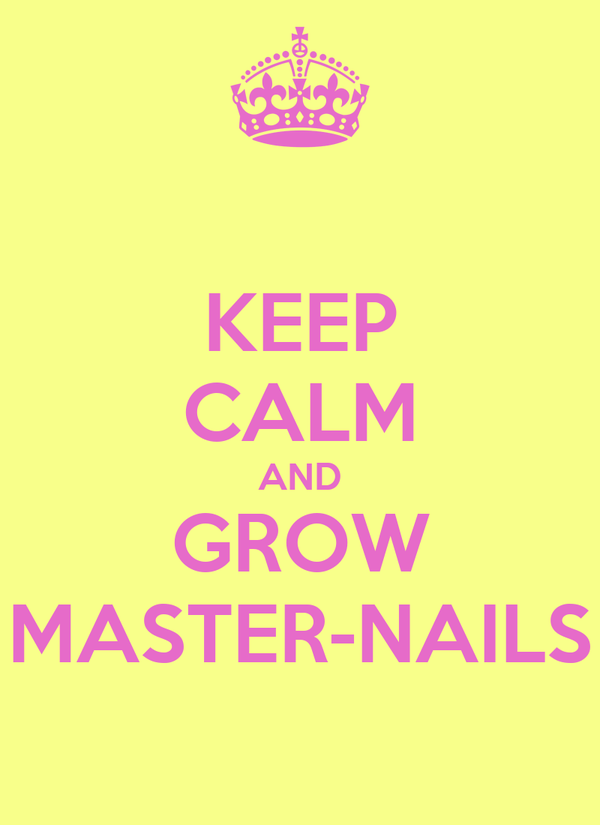 KEEP CALM AND GROW MASTER-NAILS
