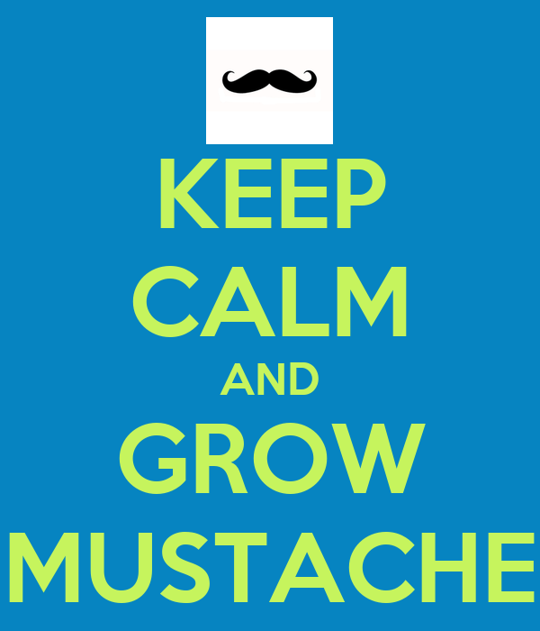 KEEP CALM AND GROW MUSTACHE