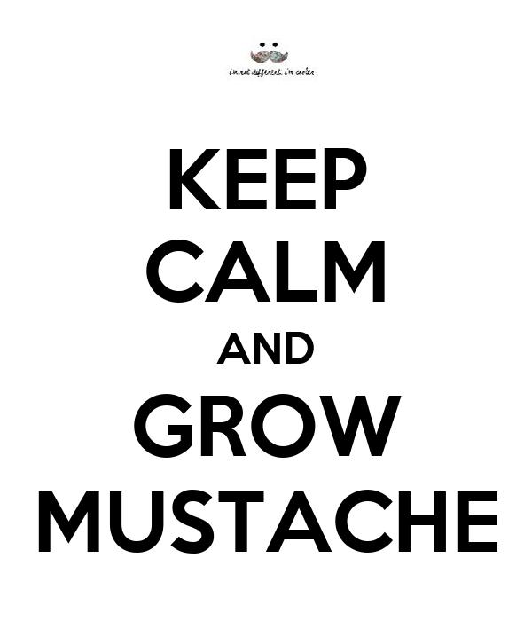 KEEP CALM AND GROW MUSTACHE