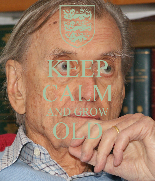 KEEP CALM AND GROW OLD