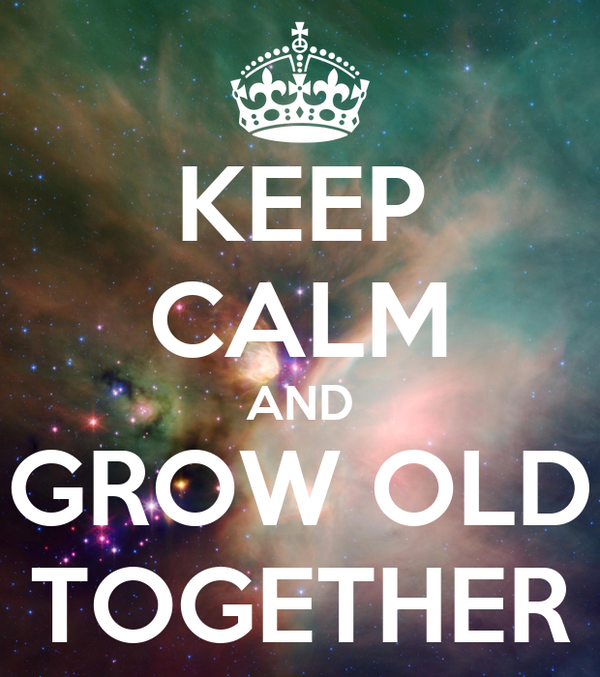 KEEP CALM AND GROW OLD TOGETHER