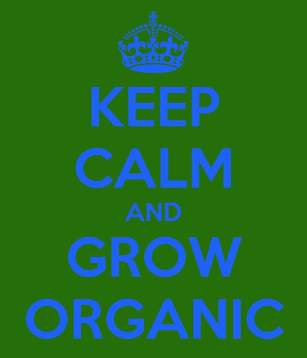 KEEP CALM AND GROW ORGANIC