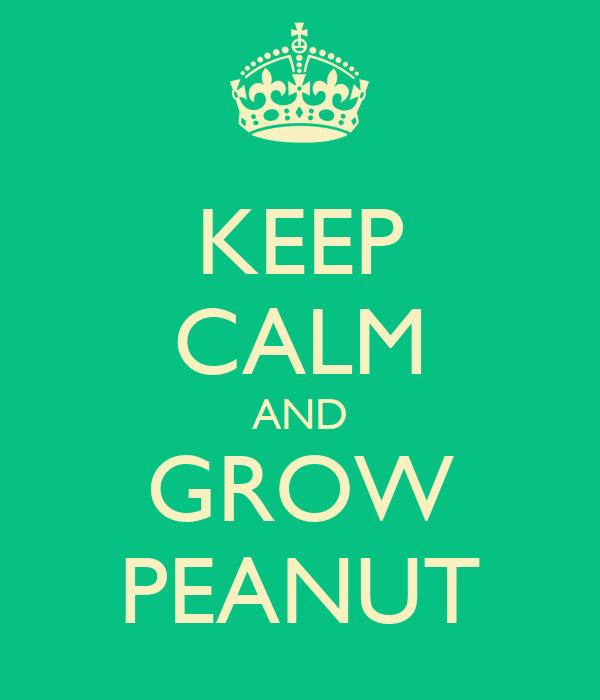 KEEP CALM AND GROW PEANUT