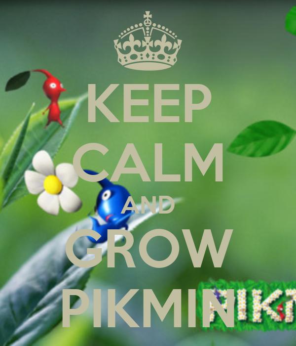 KEEP CALM AND GROW PIKMIN
