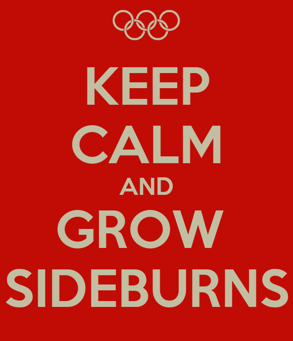 KEEP CALM AND GROW  SIDEBURNS
