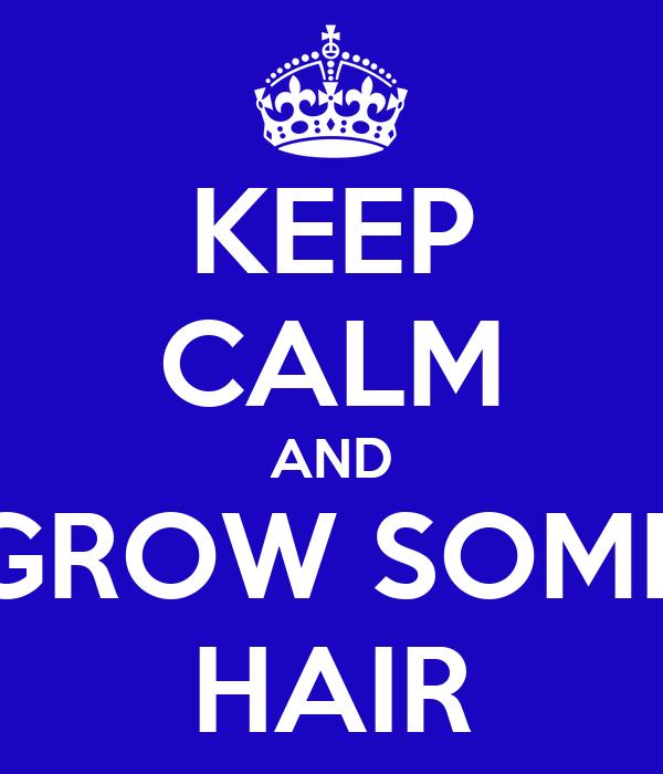 KEEP CALM AND GROW SOME HAIR