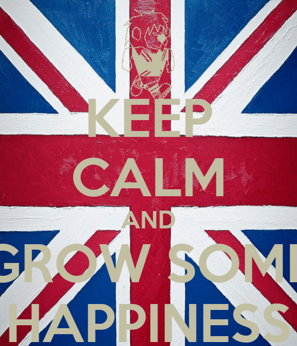 KEEP CALM AND GROW SOME HAPPINESS