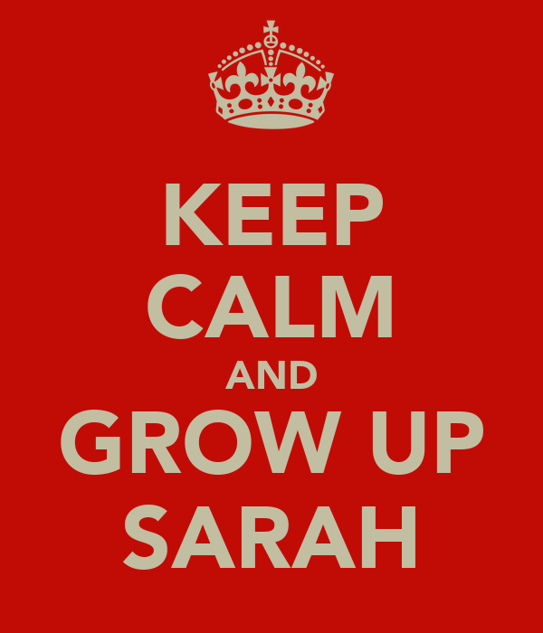 KEEP CALM AND GROW UP SARAH