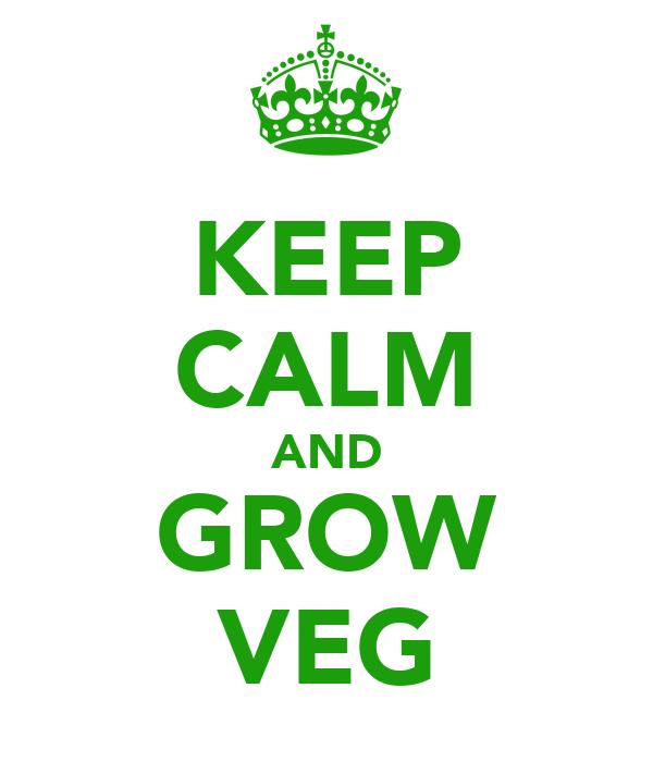 KEEP CALM AND GROW VEG