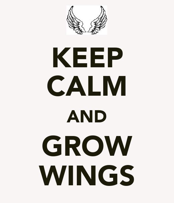 KEEP CALM AND GROW WINGS