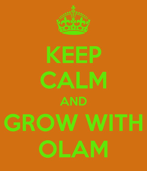KEEP CALM AND GROW WITH OLAM