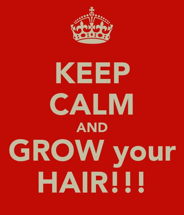 KEEP CALM AND GROW your HAIR!!!