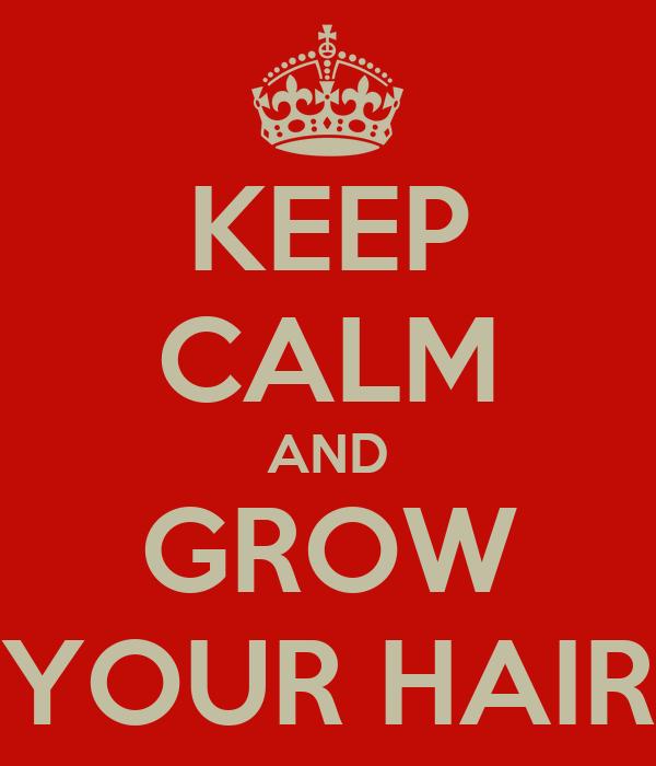 KEEP CALM AND GROW YOUR HAIR