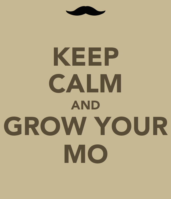 KEEP CALM AND GROW YOUR MO