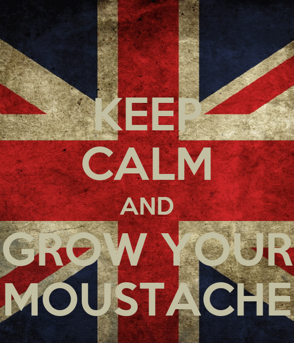 KEEP CALM AND GROW YOUR MOUSTACHE
