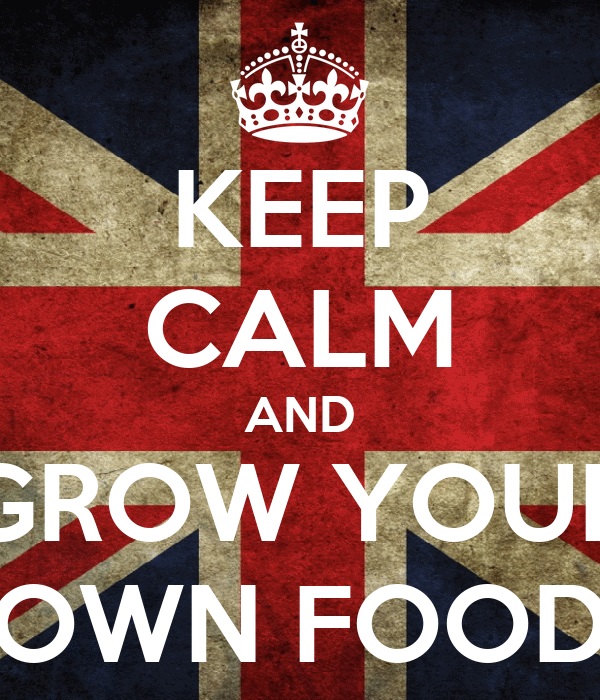KEEP CALM AND GROW YOUR OWN FOOD