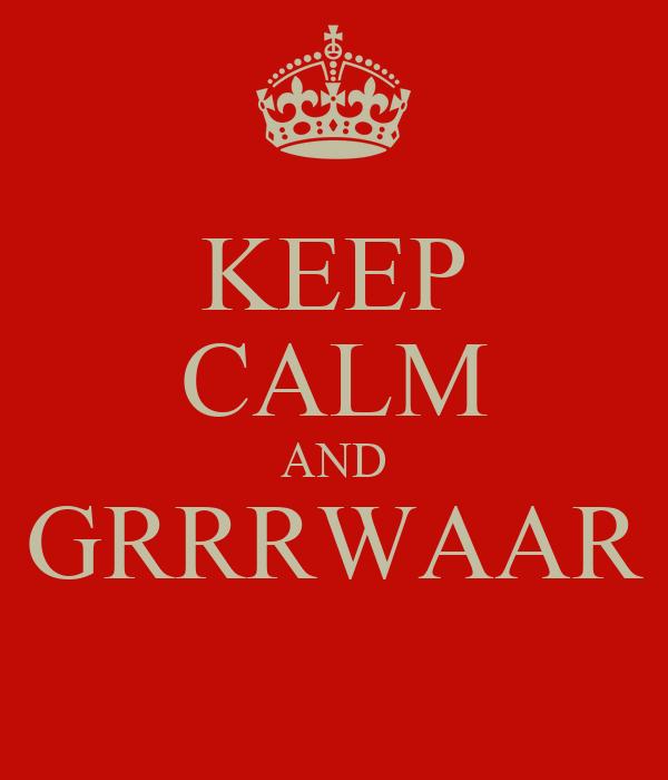 KEEP CALM AND GRRRWAAR