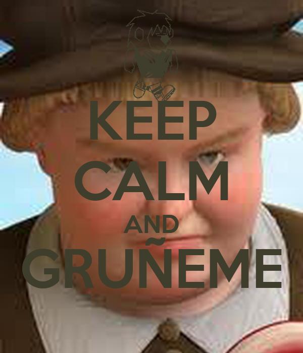 KEEP CALM AND GRUÑEME