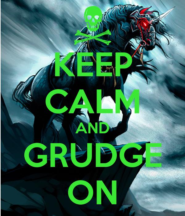 KEEP CALM AND GRUDGE ON