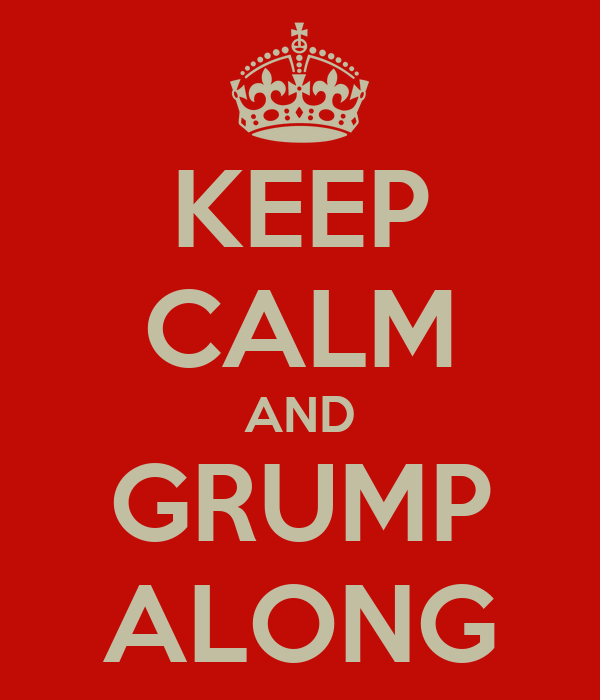 KEEP CALM AND GRUMP ALONG