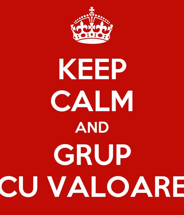 KEEP CALM AND GRUP CU VALOARE