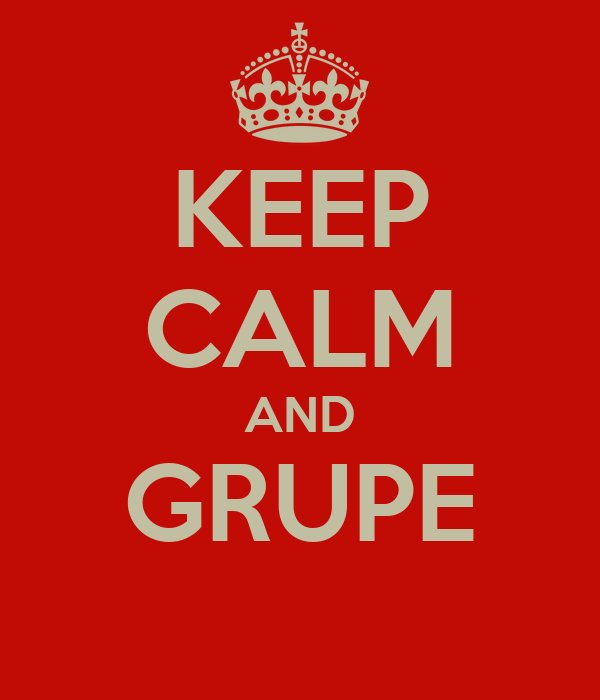 KEEP CALM AND GRUPE
