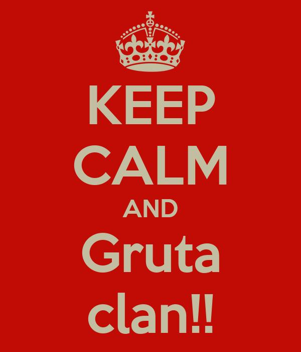 KEEP CALM AND Gruta clan!!