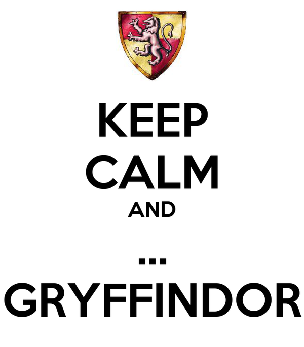 KEEP CALM AND ... GRYFFINDOR