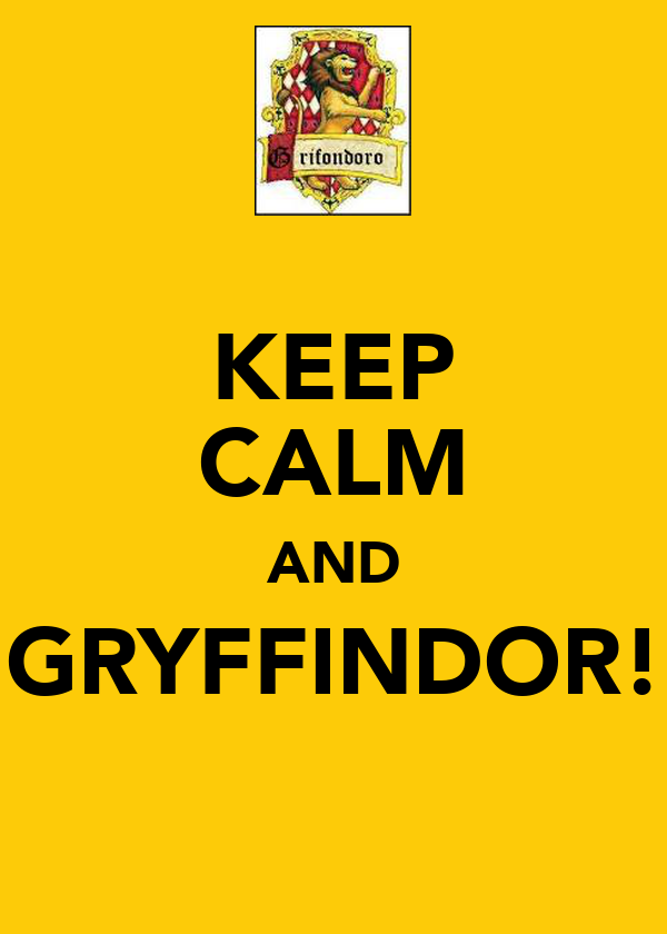 KEEP CALM AND GRYFFINDOR!