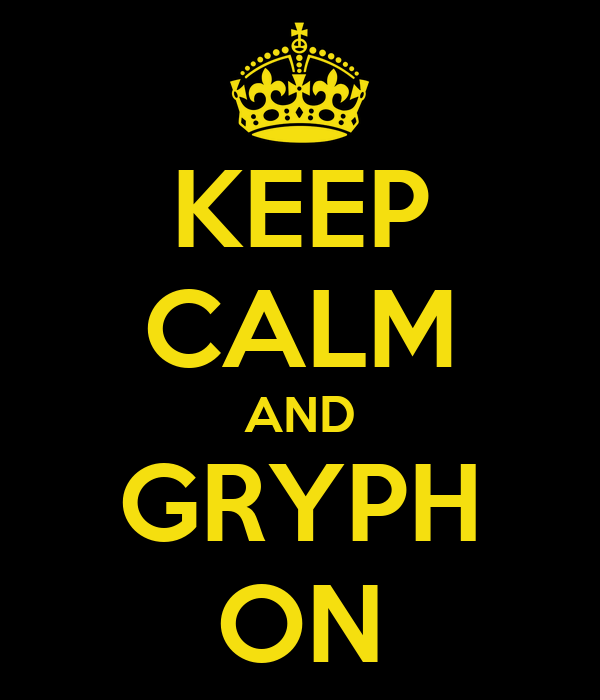 KEEP CALM AND GRYPH ON