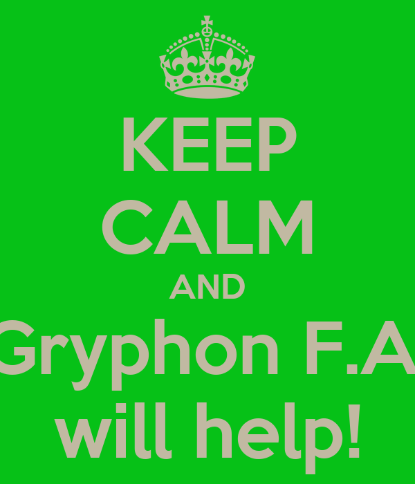 KEEP CALM AND Gryphon F.A. will help!