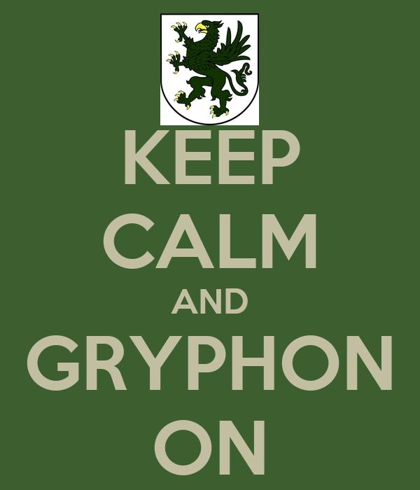 KEEP CALM AND GRYPHON ON