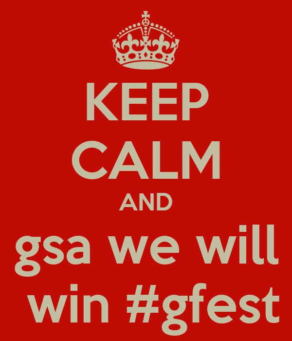 KEEP CALM AND  gsa we will   win #gfest