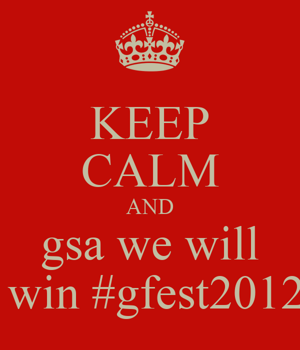 KEEP CALM AND  gsa we will   win #gfest2012